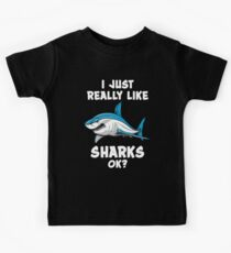 I Just Really Like Sharks Ok? Ocean Gift Kids T-Shirt