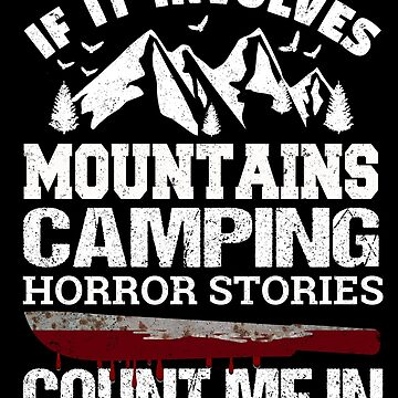 If It Involves Mountains Camping Halloween Horror Stories at Crystal Lake Count Me In T-Shirt Horror T Shirts by ginzburgpress