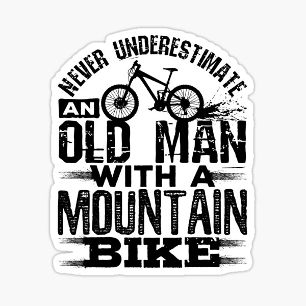 Never Underestimate An Old Man With A Mountain Bike Sticker