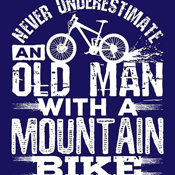 Never Underestimate An Old Man With A Mountain Bike by jaygo