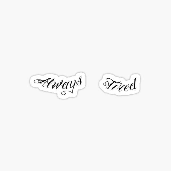 Always Tired Under Eye Tattoo Under Boobs Sticker