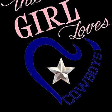 This Girl Loves Cowboys Dallas Texas Design5 by Dawncoe