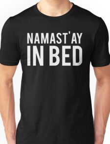 Namastay In Bed Unisex T-Shirt