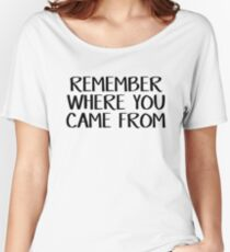 Remember where you came from Women's Relaxed Fit T-Shirt