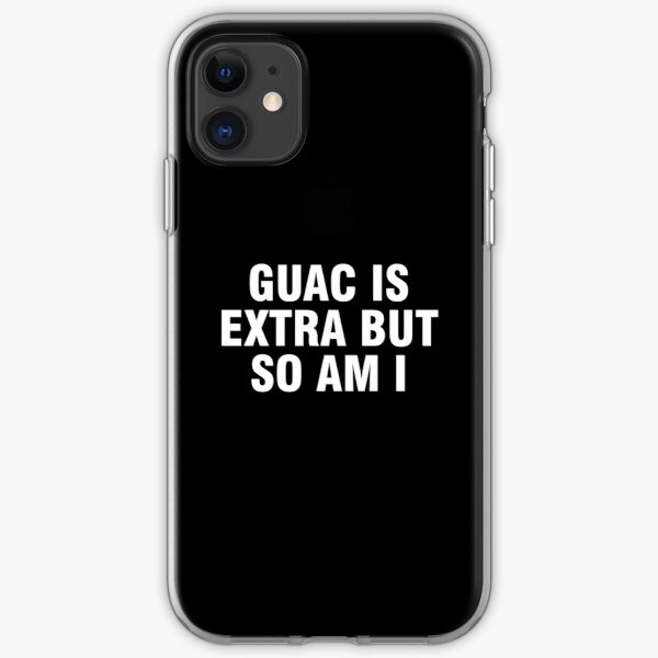 Guac is extra but so am I iPhone Soft Case