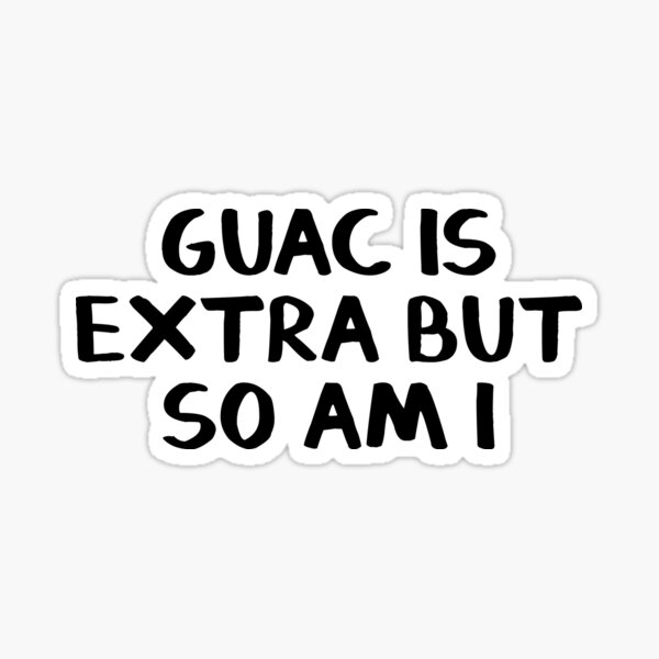 Guac is extra but so am I Sticker