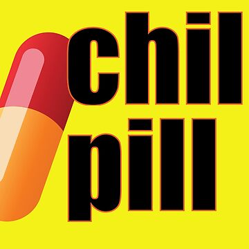 Relax Stay Calm Take a Chill Pill Dude Funny Phrase by CreativeTwins