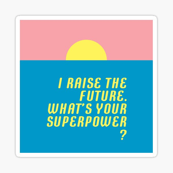 I raise the future. What's your superpower? Sticker