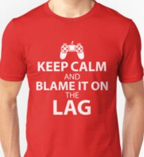 Keep Calm And Blame It On The Lag - Funny Gaming Quote Gift Unisex T-Shirt