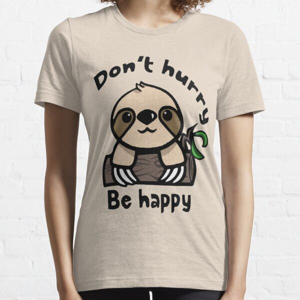 Don't Hurry, Be happy! Cute Sloth Essential T-Shirt