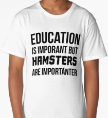 Hamsters are Importanter Long T-Shirt