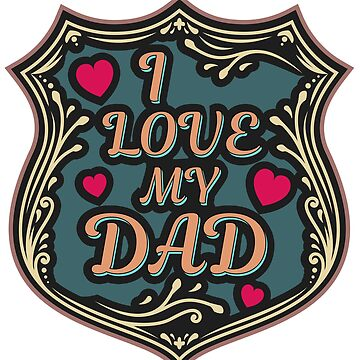 I love my dad - Father's Day  gift by portokalis