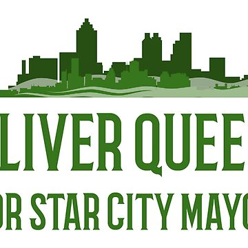 Oliver Queen For Star City Mayor - Green Arrow Cityscape by FangirlFuel