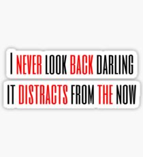 """""""I Never Look Back Darling It Distracts From the Now"""" Sticker"""