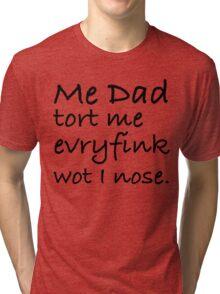 Dad Tort Me Evryfink - Black Lettering, Funny Tri-blend T-Shirt