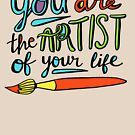 You Are the Artist of Your Life by Annie Riker