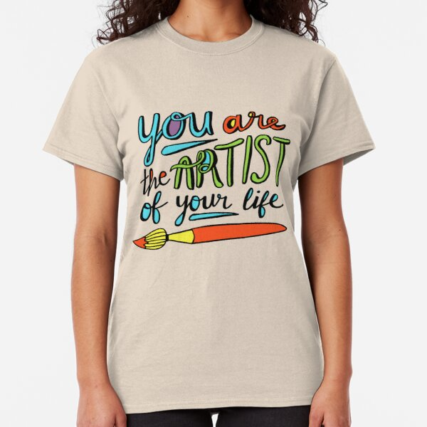 You Are the Artist of Your Life Classic T-Shirt