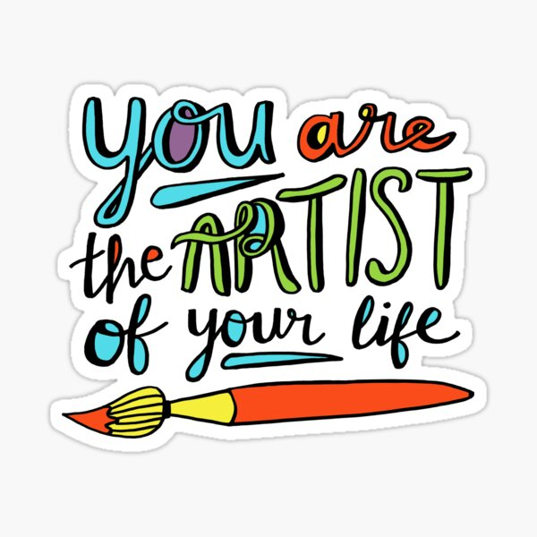You Are the Artist of Your Life Sticker