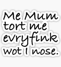 Mum Tort Me Evryfink - Black Lettering, Funny Sticker