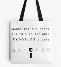 Thanks for the exposure Tote Bag