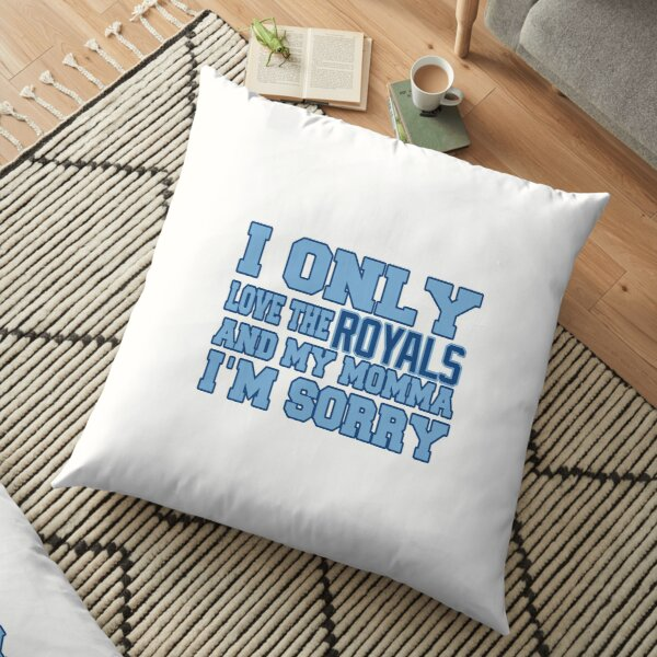 Only Love the Royals and My Momma! Floor Pillow