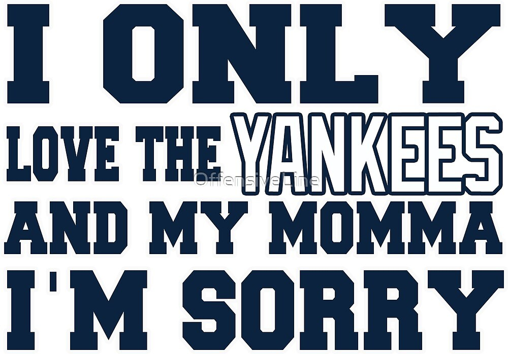 Only Love the Yankees and My Momma! by OffensiveLine