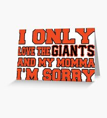 Only Love the Giants and My Momma! Greeting Card