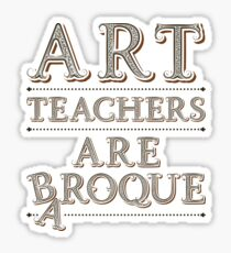 Art Teachers Are Baroque Teacher Appreciation Gift Sticker