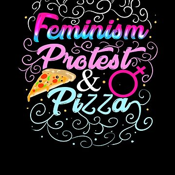 Feminism Protest & Pizza T-Shirt by fairytalelife