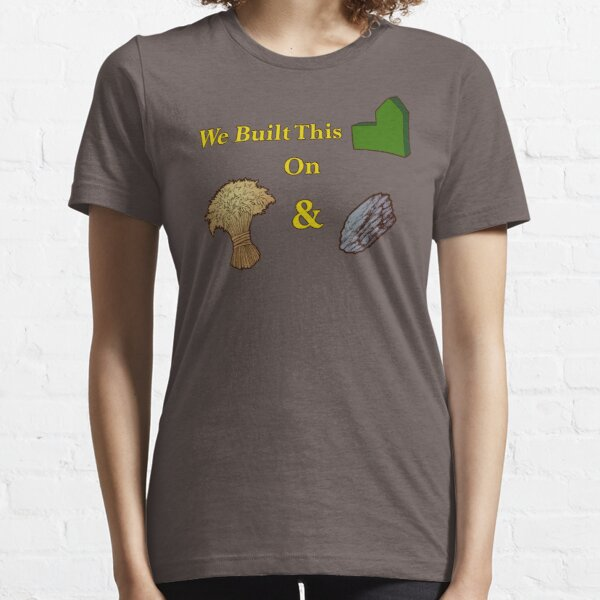 We Built This City on Wheat and Ore Essential T-Shirt