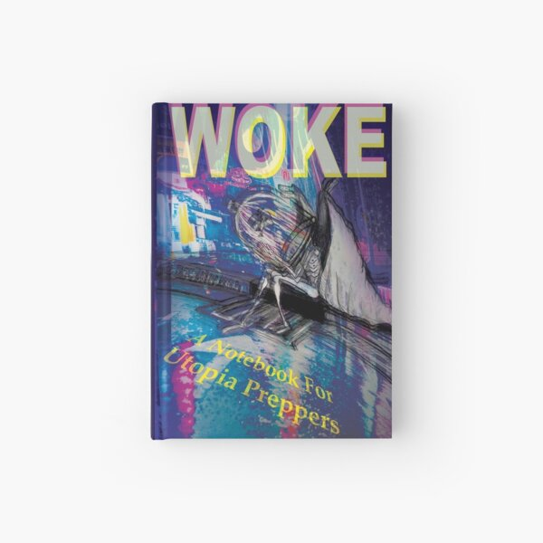 Woke: A Notebook For Utopia Preppers Hardcover Journal