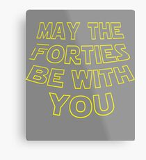 Funny May The Forties Be With You Parody Gift For Mens 40th Birthday Metal Print