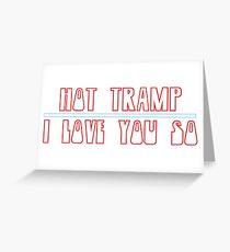 Hot Tramp I Love You So Greeting Card
