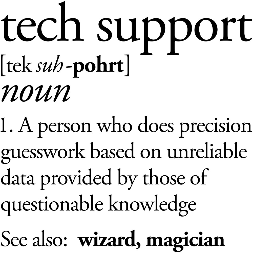 Tech Support Definition | Funny Cute Computer Nerd Gift for the Professional Programmer, Late Night Coder or Weekend Hactivist Warrior by mellowmanifesto