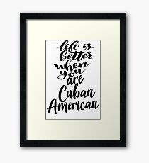 Cuban American Life is Better When You Are Cuban American Framed Print