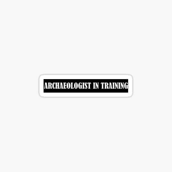 Archaeologist in training Sticker