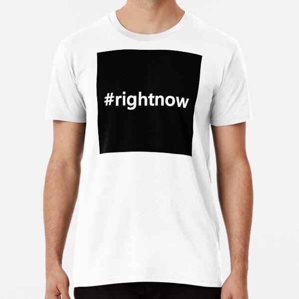 #rightnow Premium T-Shirt