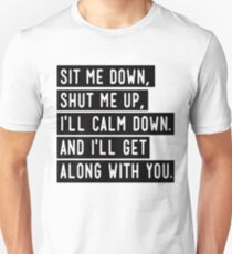 sit me down,shut me up Unisex T-Shirt