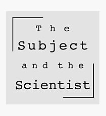 The Subject and the Scientist (Title Design) Photographic Print