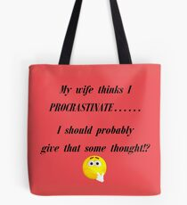 My wife thinks I Procrastinate...... I should probably give that some thought!? Tote Bag