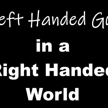Left Handed Guy in a Right Handed World by sugi007