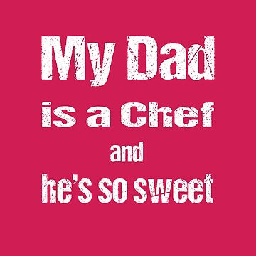 My Dad is a Chef and He's so sweet by nando270