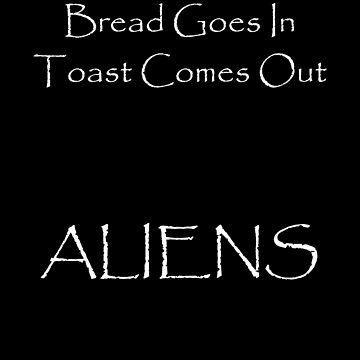 Funny Ancient Alien Astronaut Toast2 by Dawncoe