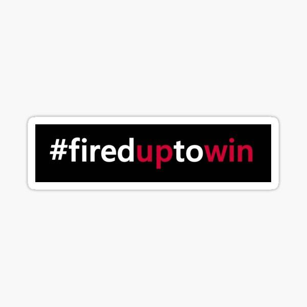 #fireduptowin Sticker