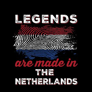 Legends are made in Netherlands by ockshirts