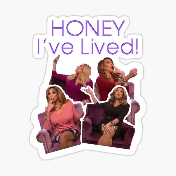WENDY WILLIAMS - HONEY I'VE LIVED QUOTE Sticker