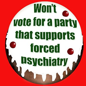 Won't vote for a party that supports forced psychiatry by InitiallyNO