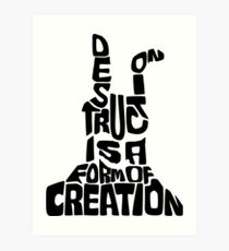 Destruction is a form of Creation Art Print