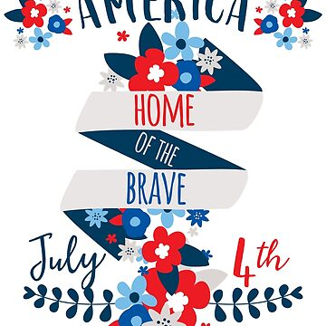 America Home Of The Brave - July 4th US Independence Day by perrymsb