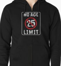 No Age Limit 25th Birthday Gifts Funny B Day For 25 Year Old Zipped Hoodie